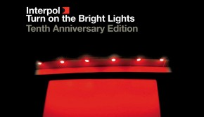 Interpol Turn on the Bright Lights 10th Anniversary